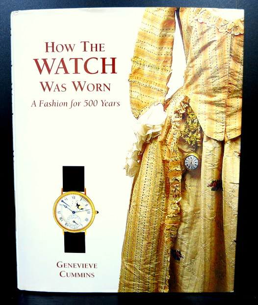 How the Watch was Worn: A Fashion for 500 Years by Genevieve Cummins