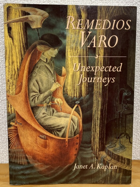 Remedios Varo: Unexpected Journey by Janet A. Kaplan