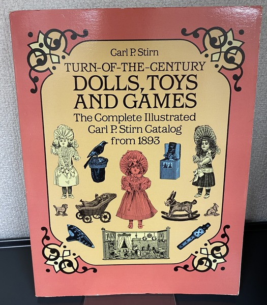 TURN-ON-THE-CENTURY DOLLS, TOYS AND GAMES The Complete Illustrated Carl P.Stirn Catalog from 1893 アンティークおもちゃのカタログ 洋書