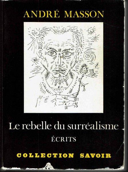 Le rebelle du surrealisme 著:Andre Masson シュルレアリスムの反逆 洋書