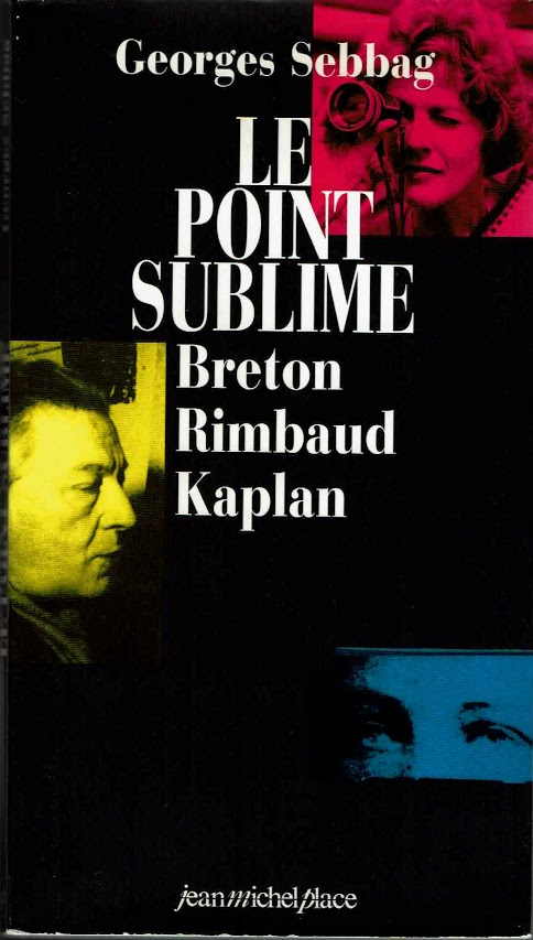 Le Point sublime Andre Breton Arthur Rimbaud  Nelly Kaplan