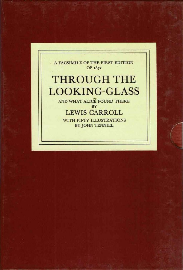 THROUGH THE LOOKING GLASS AND WHAT ALICE FOUND THERE a facsimile of the first edition of 1872