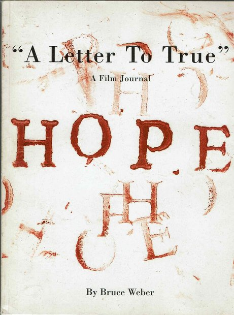 A Letter To True: A Film Journal by Bruce Weber