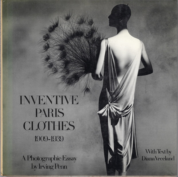 Inventive Paris Clothes, 1909-1939: A Photographic Essay by Irving Penn