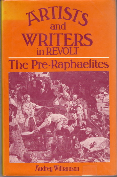 Artists and Writers in Revolt The Pre-Raphaelites Audrey Williamson