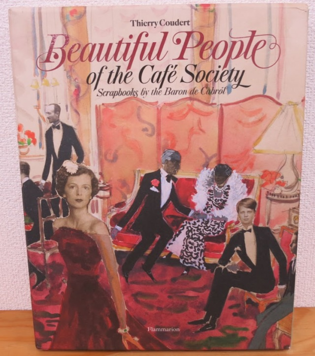 Beautiful People of the Cafe Society: Scrapbooks by the Baron de Cabrol / Thierry Coudert