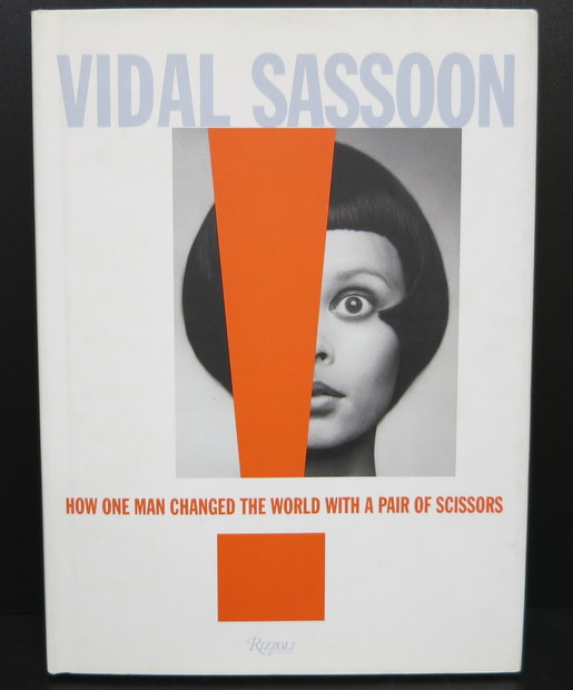 Vidal Sassoon: How One Man Changed the World with a Pair of Scissors by Vidal Sassoon