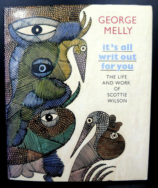 It's All Writ Out for You: Life and Work of Scottie Wilson by George Melly
