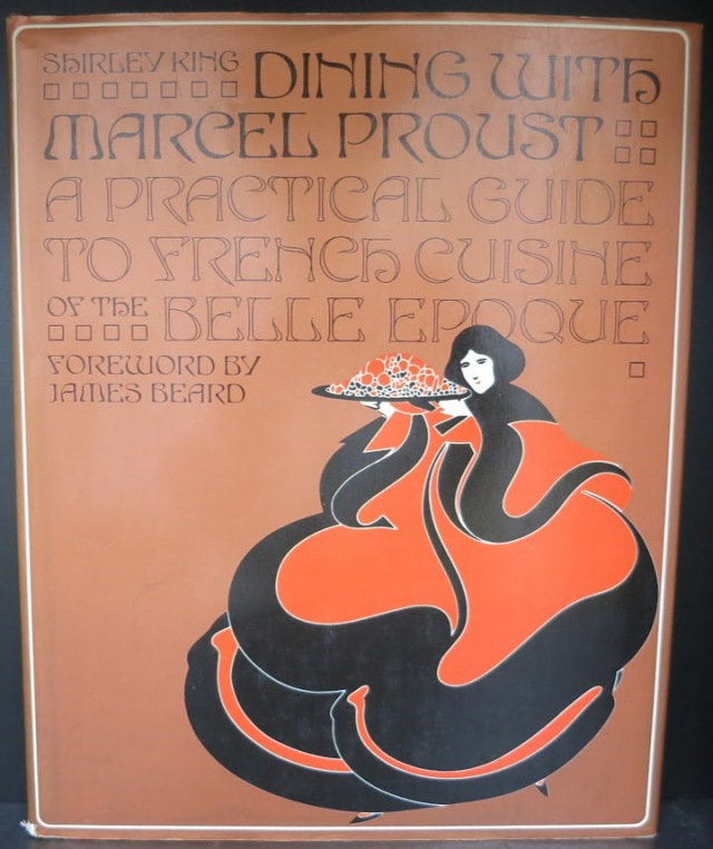 Dining With Marcel Proust: A Practical Guide to French Cuisine of the Belle Epoque by Shirley King