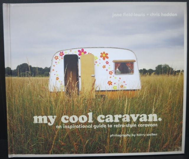 My Cool Caravan An Inspirational Guide to Retro-Style Caravans