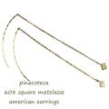 ピナコテーカ 608 スクエア マトラッセ 華奢 チェーン ピアス 18金,pinacoteca Square Matelasse American Earrings K18
