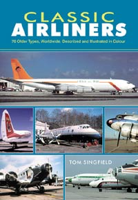 Classic Airliners - 76 older Types, Worldwide, Described and Illustrated in Colour