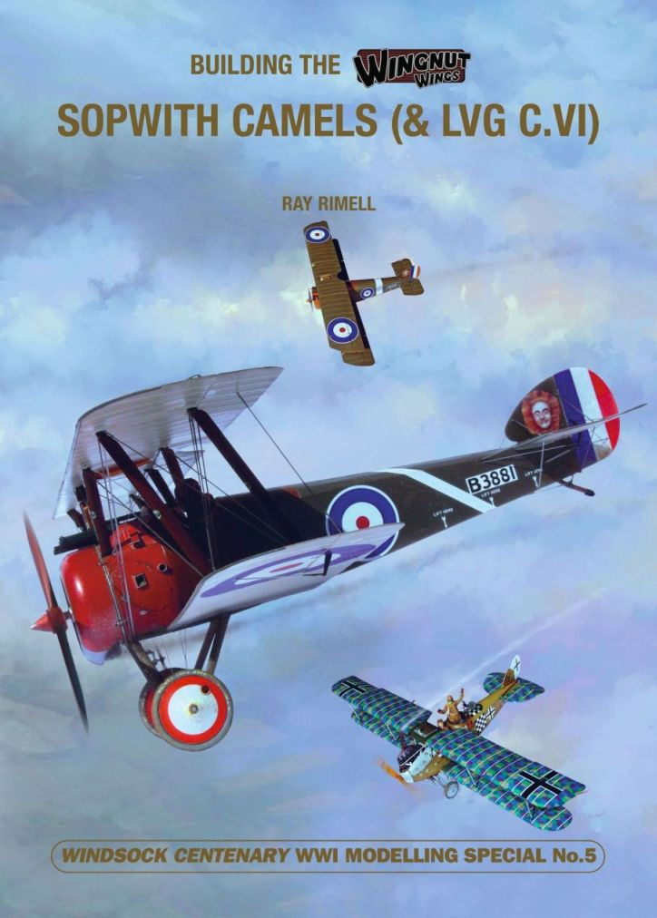 BUILDING THE WINGNUT WINGS SOPWITH CAMELS (& LVG C.VI)  (WINDSOCK Woldwide WWi MODELLING SPECIAL No.5)
