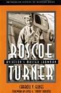 ★Roscoe Turner : Aviation's Master Showman (Smithsonian History of Aviation Series)