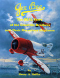 Gee Bee The REAL Story of the Granville Brothers and Their Marvelous Airplanes