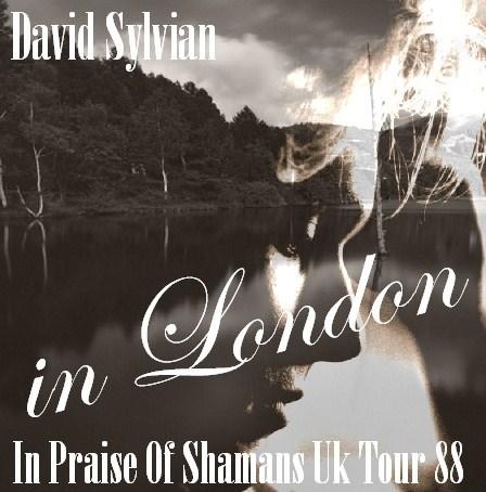 コレクタ-ズCD  デヴィッド・シルヴィアン(David Sylvian 1988年イギリスツアーLondon)In Praise Of Shamans Uk Tour 88.05.30
