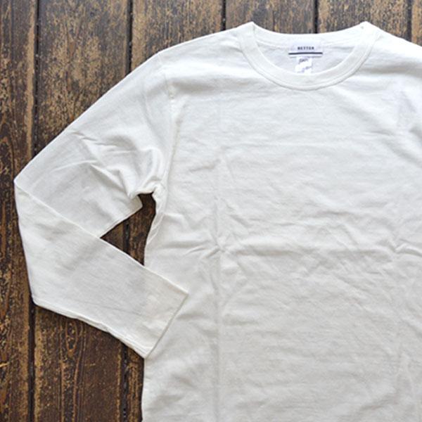ベター BETTER ミディアムウェイト ラフィ天竺 長袖 Tシャツ MEDIUM WEIGHT CREW NECK L/S SLEEVE T-SHIRT WHITE