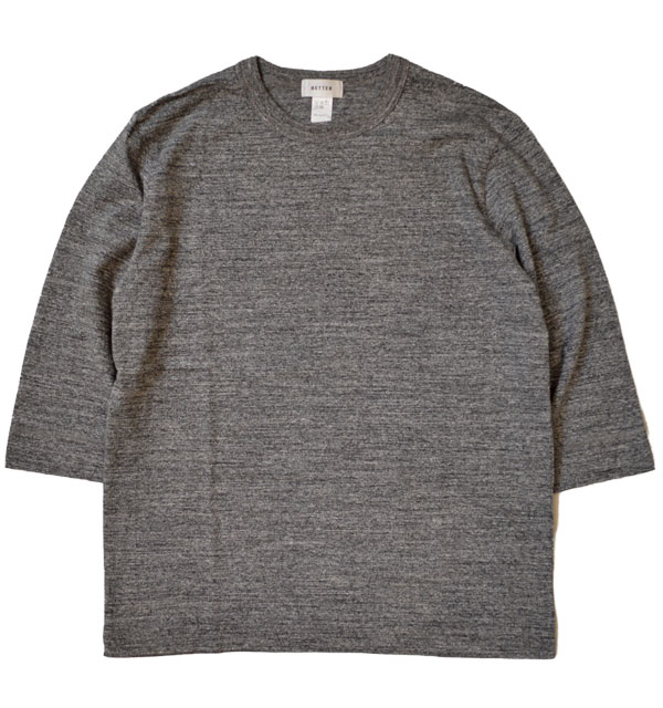 ベター BETTER ミディアムウェイト ラフィ天竺 7分袖 Tシャツ MEDIUM WEIGHT CREW NECK 3/4 SLEEVE T-SHIRT BTR1603T CHARCOAL GRAY