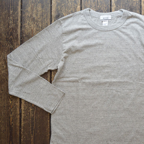 ベター BETTER ミディアムウェイト ラフィ天竺 長袖 Tシャツ MEDIUM WEIGHT CREW NECK L/S SLEEVE T-SHIRT GRAY