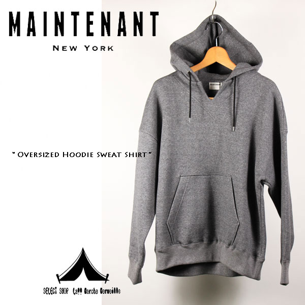 【 Maintenant N.Y. 】 メンテナント Oversized Hoodie Sweat Shirt オーバーサイズ・スウェット・フーディー