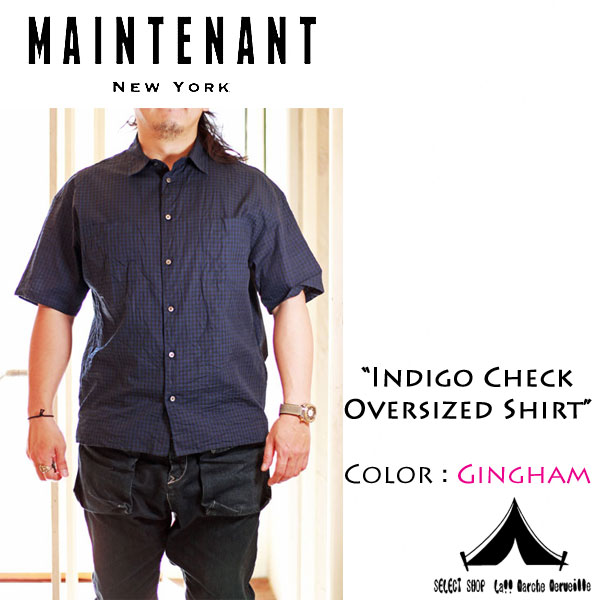 【 Maintenant N.Y. 】 メンテナント N.Y Indigo Check Oversized Shirt インディゴチェック・オーバーサイズシャツ