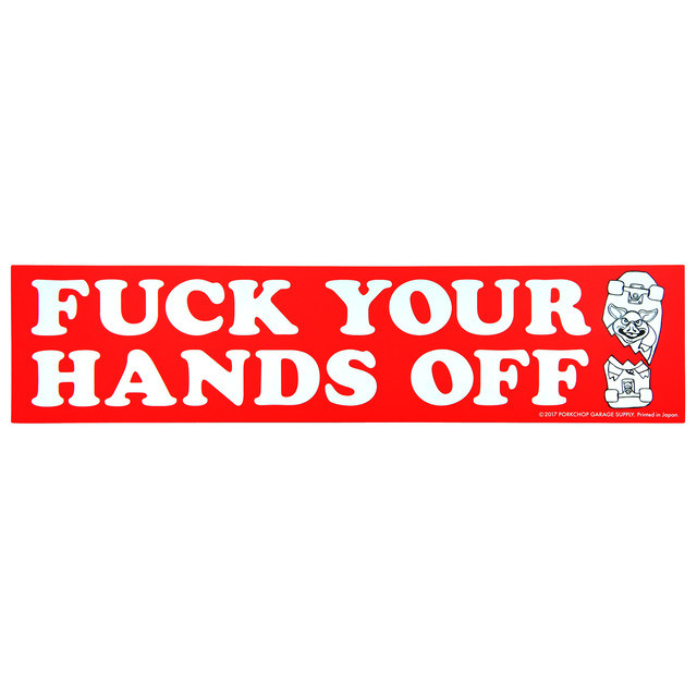 PORKCHOP GARAGE SUPPLY   「 BUMPER STICKER /  FUCK YOUR HANDS OFF 」  ステッカー
