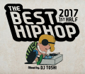 【1枚組】 THE BEST HIPHOP 2017 1ST HALF / DJ TOSHI 【[国内盤MIX CD】