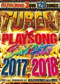 【3枚組】 TUBER PLAYSONG BEST HITS 2017-2018 / TOP CREATOR the CLAN 【[国内盤MIX DVD】