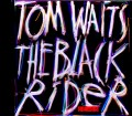 Tom Waits トム・ウェイツ/The Black Rider Demos 1990-1992