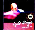 Lyle Mays ライル・メイズ/CA,USA 1999 & more