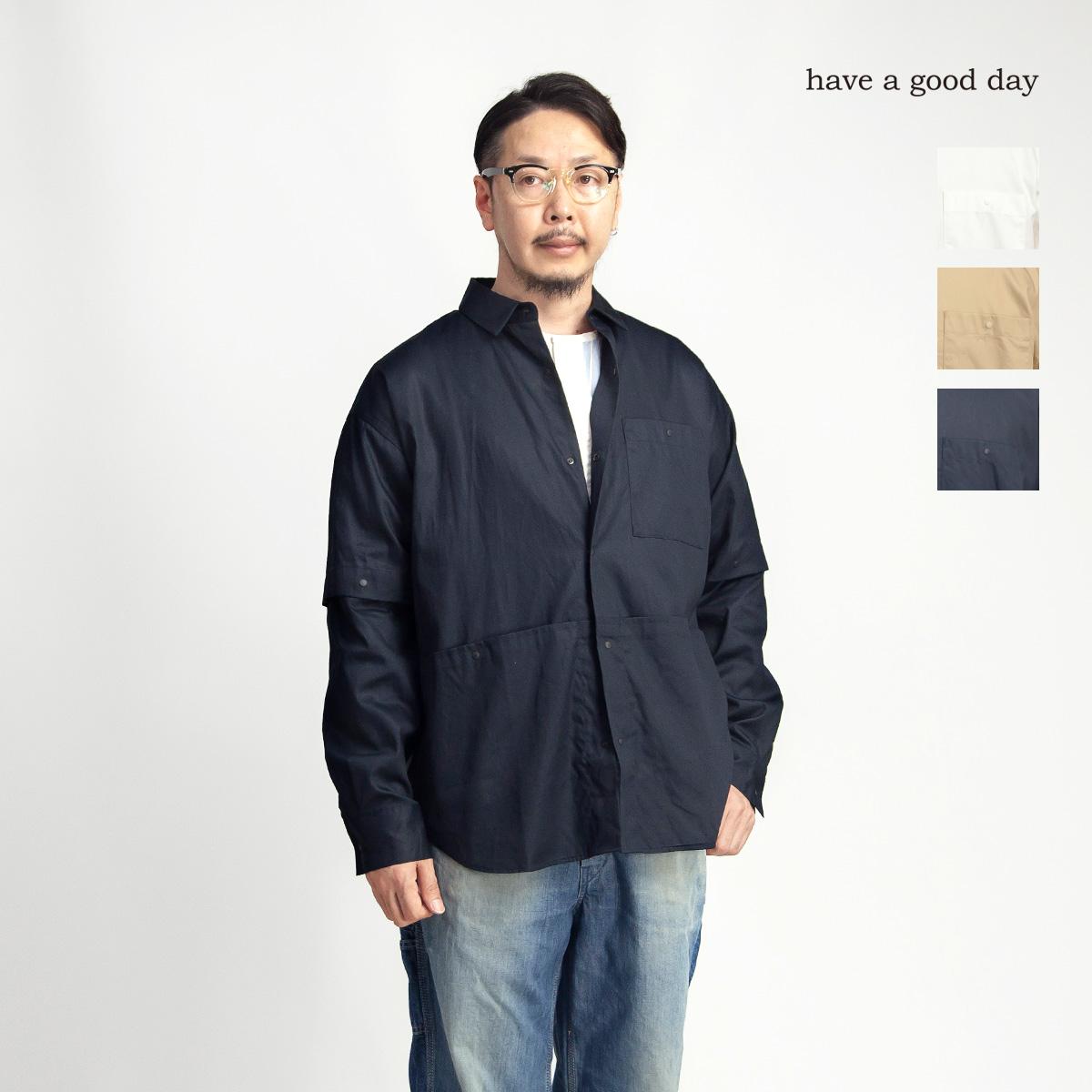 have a good day ハブアグッドデイ デタッチャブルシャツ 半袖 長袖 日本製 メンズ