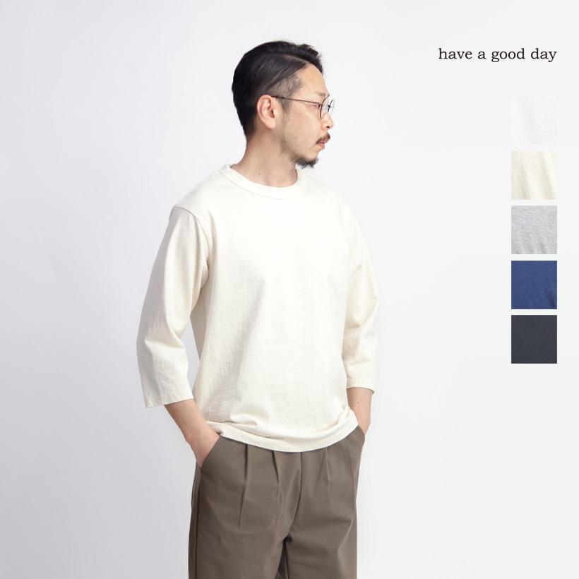 have a good day ハブアグッドデイ BD天竺 7分袖Tシャツ カットソー 日本製 メンズ