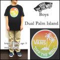 VANS/バンズ/キッズ/Tシャツ/子供/BOYS DUAL PALM ISLAND TEE/ジュニア/ティーシャツ/半袖