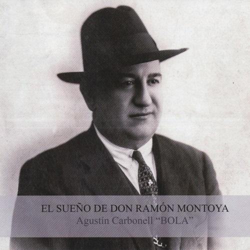 """Agustín Carbonell """"Bola"""" / El Sueno De Don Ramon Montoya"""