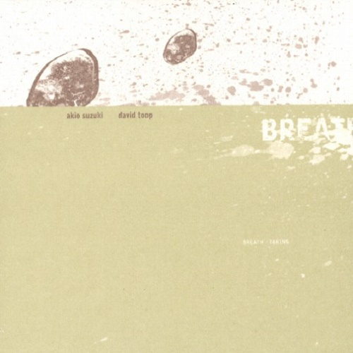 Akio Suzuki & David Toop / Breath Taking
