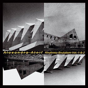 Alexandra Atnif / Rhythmic Brutalism Vol. 1 & 2