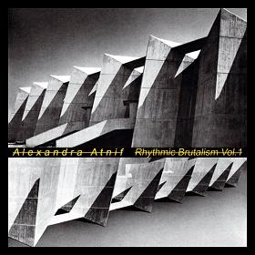 Alexandra Atnif / Rhythmic Brutalism Vol. 1