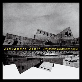 Alexandra Atnif / Rhythmic Brutalism Vol. 2