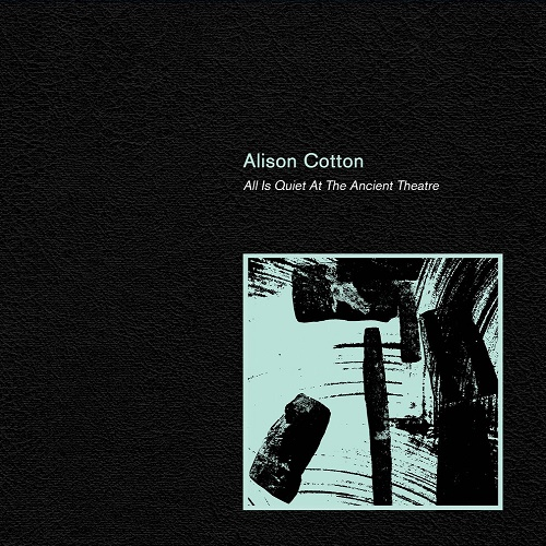 Alison Cotton / All Is Quiet At The Ancient Theatre