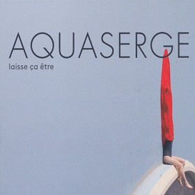 Aquaserge / Laisse Ca Etre
