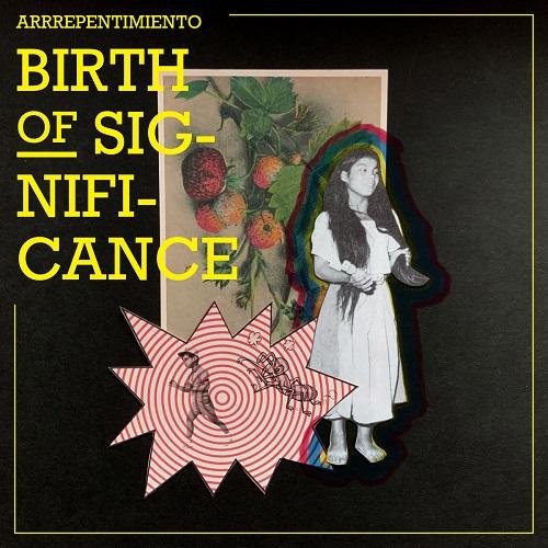Arrrepentimiento / Birth of Significance