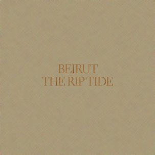 Beirut / The Rip Tide