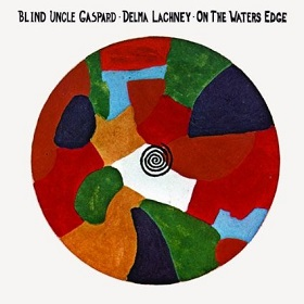 Blind Uncle Gaspard , Delma Lachney / On The Waters Edge