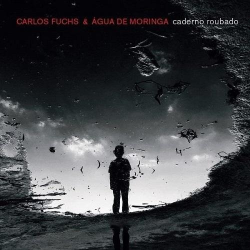 Carlos Fuchs & Agua De Moringa / Caderno Roubado