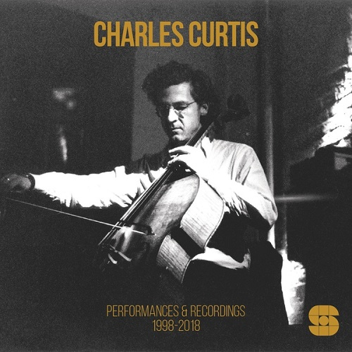 Charles Curtis / Performances and Recordings 1998-2018