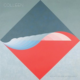 Colleen / A flame my love, a frequency