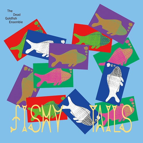 The Dead Goldfish Ensemble / Fishy Tails