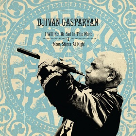 Djivan Gasparyan / I Will Not Be Sad In This World / Moon Shines At Night