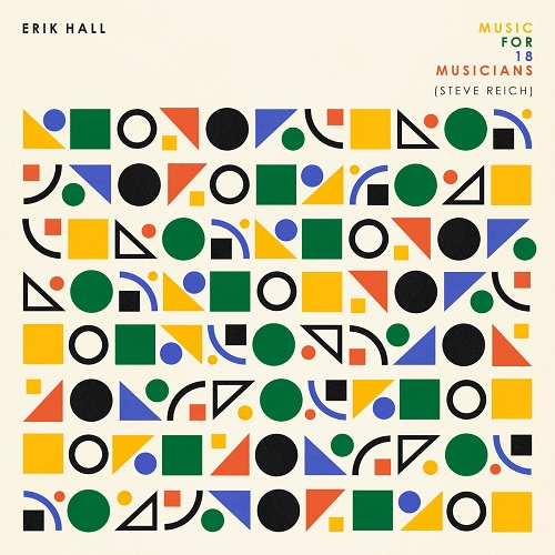 Erik Hall / Music For 18 Musicians (Steve Reich)