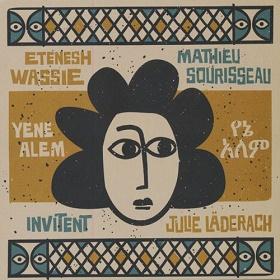 Etenesh Wassie - Mathieu Sourisseau Invitent Julie Laderach / Yene Alem